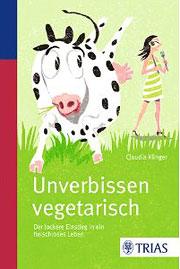 Unverbissen vegetarisch - der lockere Einstieg in ein fleischfreies Leben
